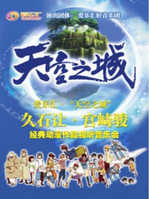 爱乐汇 天空之城—久石让 宫崎骏经典动漫作品视听音乐会